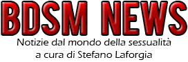 BDSM News - Notizie sul mondo della sessualità a cura di Stefano Laforgia